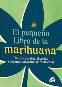 PEQUEÑO LIBRO DE LA MARIHUANA, EL - TRUCOS, RECETAS, TECNICAS Y ALGUNAS ANECDOTAS PARA ALUCINAR