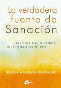 Verdadera Fuente De Sanacion, La - La Antigua Practica Tibetana De La Recuperacion Del Alma - Tenzin Wangyal Rinpoche