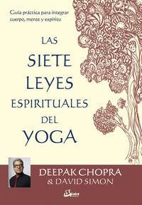 7 LEYES ESPIRITUALES DEL YOGA, LAS - GUIA PRACTICA PARA INTEGRAR CUERPO, MENTE Y ESPIRITU