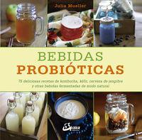 bebidas probioticas - 75 deliciosas recetas de kombucha, kefir, cerveza de jengibre y otras bebidas fermentadas de modo natural - Julia Mueller