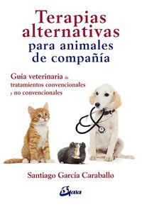 TERAPIAS ALTERNATIVAS PARA ANIMALES DE COMPAÑIA - GUIA VETERINARIA DE TRATAMIENTOS CONVENCIONALES Y NO CONVENCIONALES