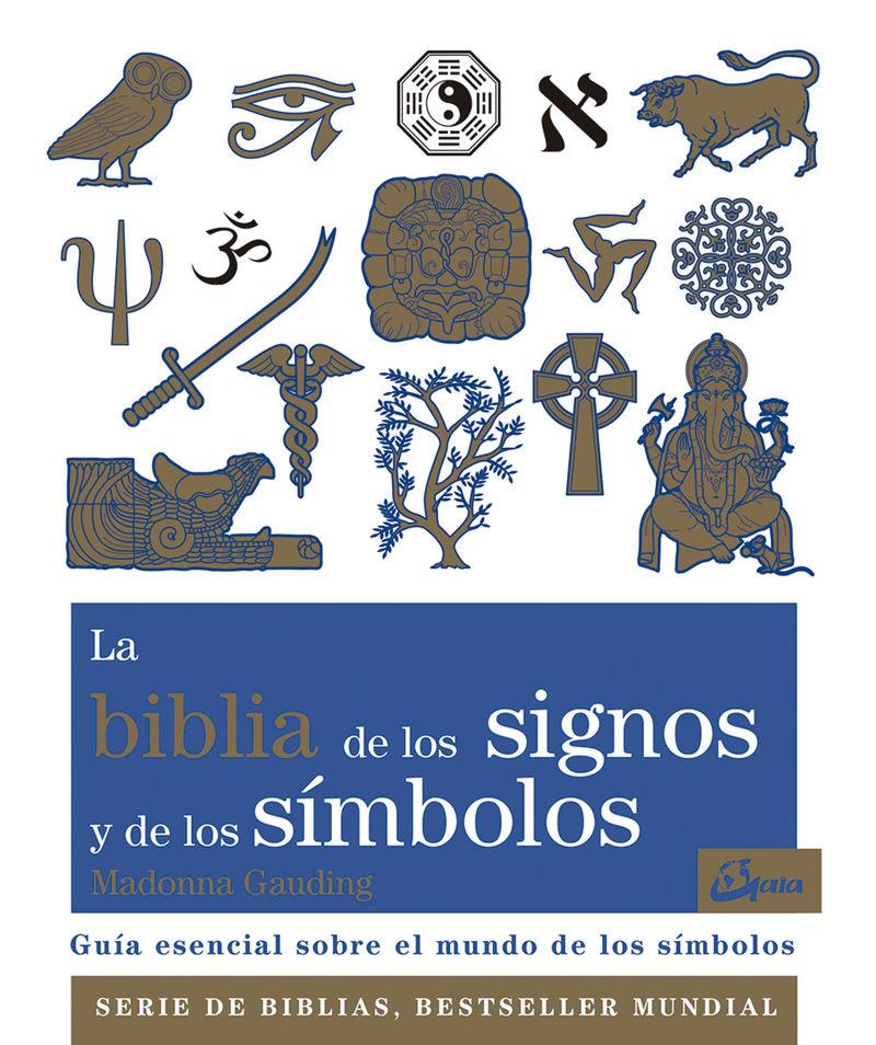 BIBLIA DE LOS SIGNOS Y DE LOS SIMBOLOS, LA - GUIA ESENCIAL SOBRE EL MUNDO DE LOS SIMBOLOS