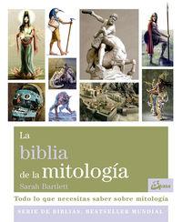 Biblia De La Mitologia, La - Todo Lo Que Necesitas Saber Sobre Mitologia - Sarah Bartlett
