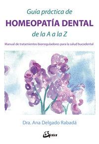 GUIA PRACTICA DE HOMEOPATIA DENTAL DE LA A A LA Z - MANUAL DE TRATAMIENTOS BIORREGULADORES PARA LA SALUD BUCODENTAL