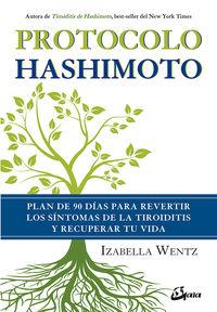 Protocolo Hashimoto - Plan De 90 Dias Para Revertir Los Sintomas De La Tiroiditis Y Recuperar Tu Vida - Izabella Wentz