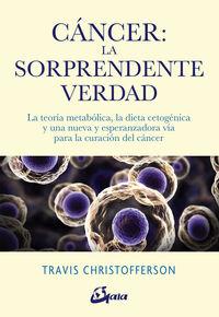 CANCER: LA SORPRENDENTE VERDAD - LA TEORIA METABOLICA, LA DIETA CETOGENICA Y UNA NUEVA Y ESPERANZADORA VIA PARA LA CURACION DEL CANCER