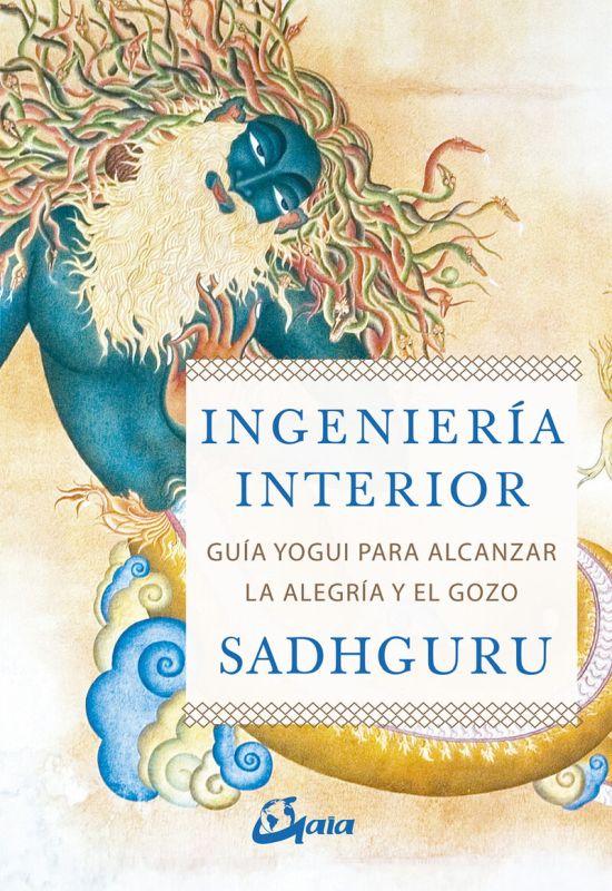 Ingenieria Interior - Guia Yogui Para Alcanzar La Alegria Y El Gozo - Sadhguru