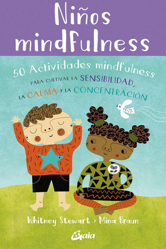 NIÑOS MINDFULNESS - 50 ACTIVIDADES MINDFULNESS PARA CULTIVAR LA SENSIBILIDAD, LA CALMA Y LA CONCENTRACION