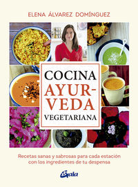 cocina ayurveda vegetariana - recetas sanas y sabrosas para cada estacion con los ingredientes de tu despensa - Elena Alvarez Dominguez