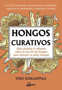 HONGOS CURATIVOS - GUIA PRACTICA Y CULINARIA SOBRE EL USO DE LOS HONGOS PARA ALCANZAR LA SALUD INTEGRAL