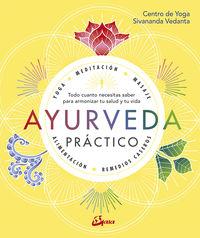 Ayurveda Practico - Todo Cuanto Necesitas Saber Para Armonizar Tu Salud Y Tu Vida - Aa. Vv.