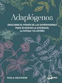 Adaptogenos - Descubre El Poder De Las Superhierbas Para Eliminar La Ansiedad, La Fatiga Y El Estres - Paula Grainger