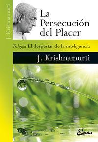 PERSECUCION DEL PLACER, LA - TRILOGIA EL DESPERTAR DE LA INTELIGENCIA