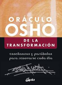ORACULO OSHO DE LA TRANSFORMACION - ENSEÑANZAS Y PARABOLAS PARA RENOVARSE CADA DIA