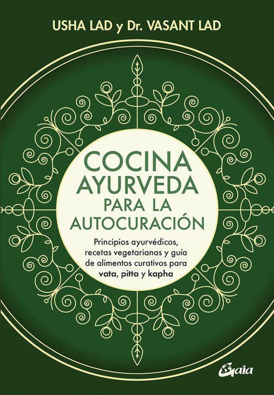 COCINA AYURVEDA PARA LA AUTOCURACION - PRINCIPIOS AYURVEDICOS, RECETAS VEGETARIANAS Y GUIA DE ALIMENTOS CURATIVOS PARA VATA, PITTA Y KAPHA