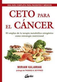 ceto para el cancer - el empleo de la terapia metabolica cetogenica como estrategia nutricional - Miriam Kalamian
