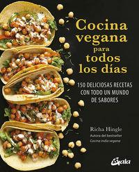 cocina vegana para todos los dias - 150 deliciosas recetas con todo un mundo de sabores - Richa Hingle