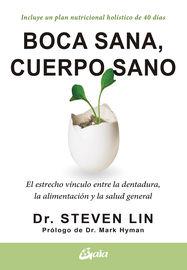 boca sana, cuerpo sano - el estrecho vinculo entre la dentadura, la alimentacion y la salud general - Steven Lin
