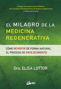 Milagro De La Medicina Regenerativa, El - Como Revertir De Forma Natural El Proceso De Envejecimiento - Elisa Lottor