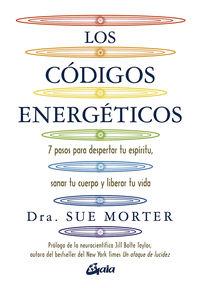Codigos Energeticos, Los - 7 Pasos Para Despertar Tu Espiritu, Sanar Tu Cuerpo Y Liberar Tu Vida - Sue Morter