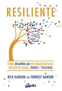 Resiliente - Como Desarrollar Un Inquebrantable Nucleo De Calma, Fuerza Y Felicidad - Rick Hanson / Forrest Hanson