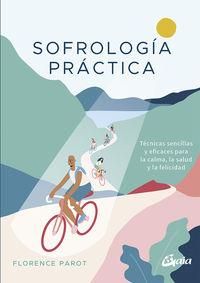 SOFROLOGIA PRACTICA - TECNICAS SENCILLAS Y EFICACES PARA LA CALMA, LA SALUD Y LA FELICIDAD