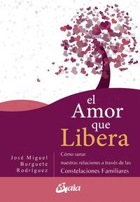 Amor Que Libera, El - Como Sanar Nuestras Relaciones De Pareja A Traves De Las Constelaciones Familiares - Jose Miguel Burguete Rodriguez