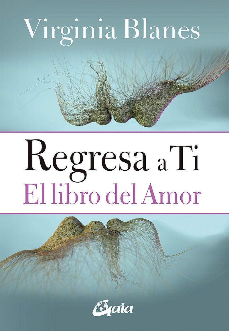 Regresa A Ti - El Libro Del Amor - Virginia Blanes Aragon