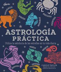 ASTROLOGIA PRACTICA - UTILIZA LA SABIDURIA DE LAS ESTRELLAS EN TU VIDA DIARIA