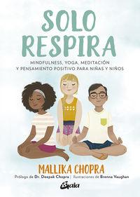 SOLO RESPIRA - MINDFULNESS, YOGA, MEDITACION Y PENSAMIENTO POSITIVO PARA NIÑAS Y NIÑOS