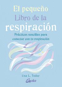 PEQUEÑO LIBRO DE LA RESPIRACION, EL - PRACTICAS SENCILLAS PARA CONECTAR CON TU RESPIRACION