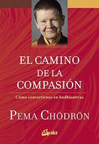CAMINO DE LA COMPASION, EL - COMO CONVERTIRNOS EN BODHISATTVAS