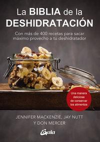 BIBLIA DE LA DESHIDRATACION, LA - CON MAS DE 400 RECETAS PARA SACAR MAXIMO PROVECHO A TU DESHIDRATADOR