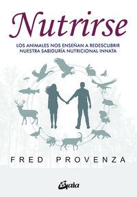 NUTRIRSE - LOS ANIMALES NOS AYUDAN A DESCUBRIR NUESTRA SABIDURIA NUTRICIONAL INNATA