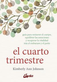 Cuarto Trimestre, El - Guia Para Restaurar El Cuerpo, Equilibrar Las Emociones Y Recuperar La Vitalidad Tras El Embarazo Y El Parto - Kimberly Ann Johnson
