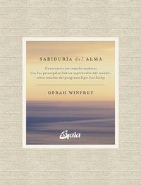 SABIDURIA DEL ALMA - CONVERSACIONES TRANSFORMADORAS CON LOS PRINCIPALES LIDERES ESPIRITUALES DEL MUNDO, SELECCIONADAS DEL PROGRAMA SUPER SOUL SUNDAY