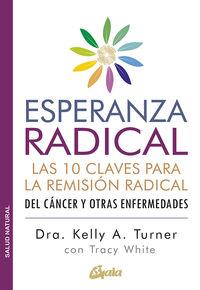 ESPERANZA RADICAL - LAS 10 CLAVES PARA LA REMISION RADICAL DEL CANCER Y OTRAS ENFERMEDADES