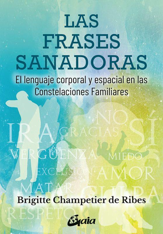 FRASES SANADORAS, LAS - EL LENGUAJE CORPORAL Y ESPACIAL EN LAS CONSTELACIONES FAMILIARES