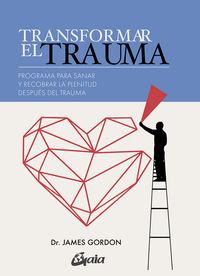 TRANSFORMAR EL TRAUMA - PROGRAMA PARA SANAR Y RECOBRAR LA PLENITUD DESPUES DEL TRAUMA