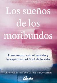 SUEÑOS DE LOS MORIBUNDOS, LOS - EL ENCUENTRO CON EL SENTIDO Y LA ESPERANZA AL FINAL DE LA VIDA