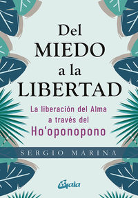DEL MIEDO A LA LIBERTAD - LA LIBERACION DEL ALMA A TRAVES DEL HO'OPONOPONO