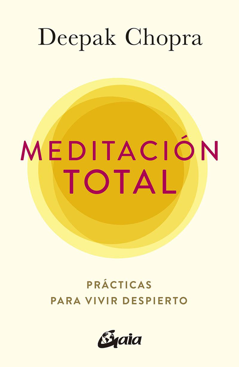 MEDITACION TOTAL - PRACTICAS PARA VIVIR DESPIERTO