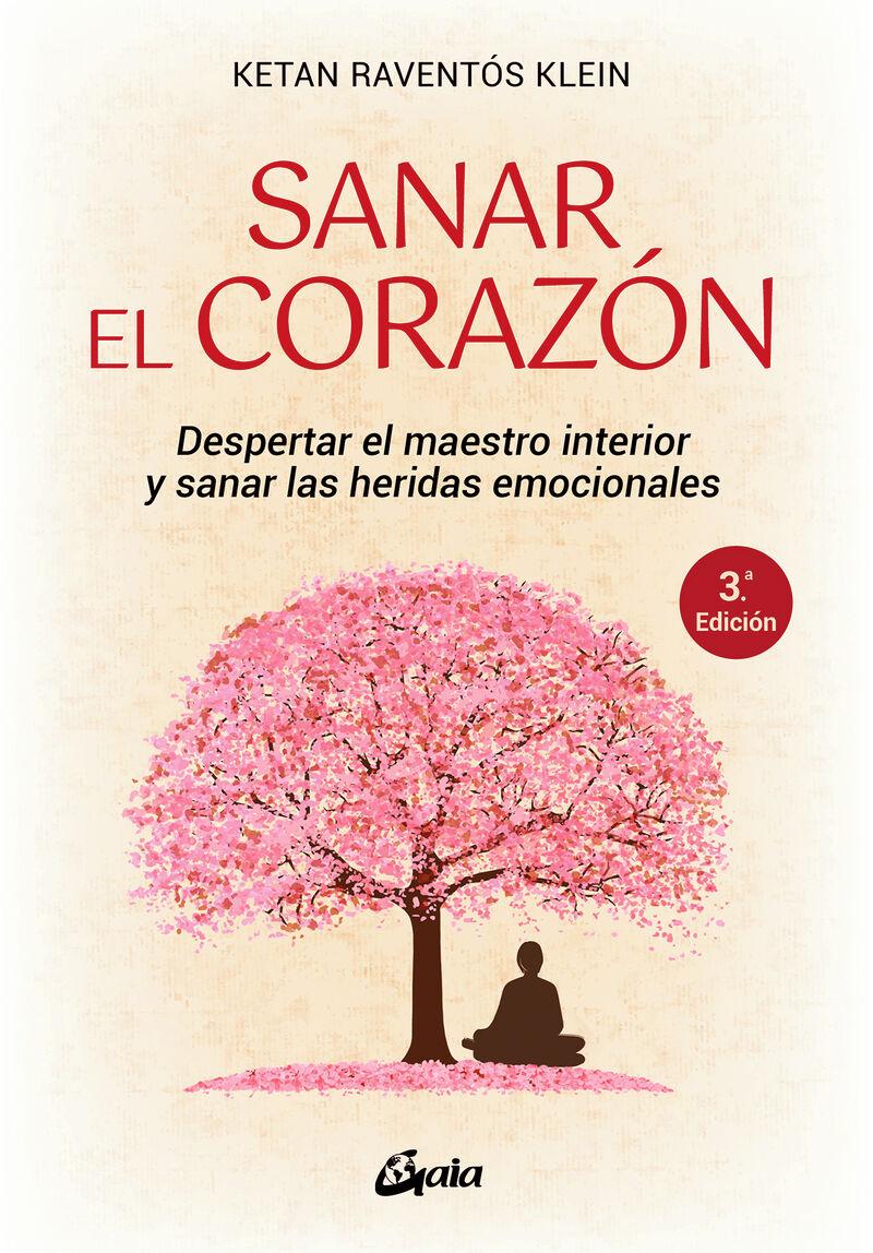 SANAR EL CORAZON - DESPERTAR EL MAESTRO INTERIOR Y SANAR LAS HERIDAS EMOCIONALES