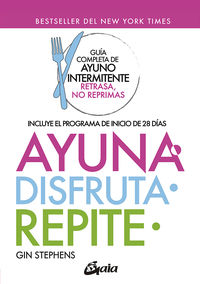 AYUNA, DISFRUTA, REPITE - GUIA COMPLETA DE AYUNO INTERMITENTE RETRASA, NO REPRIMAS