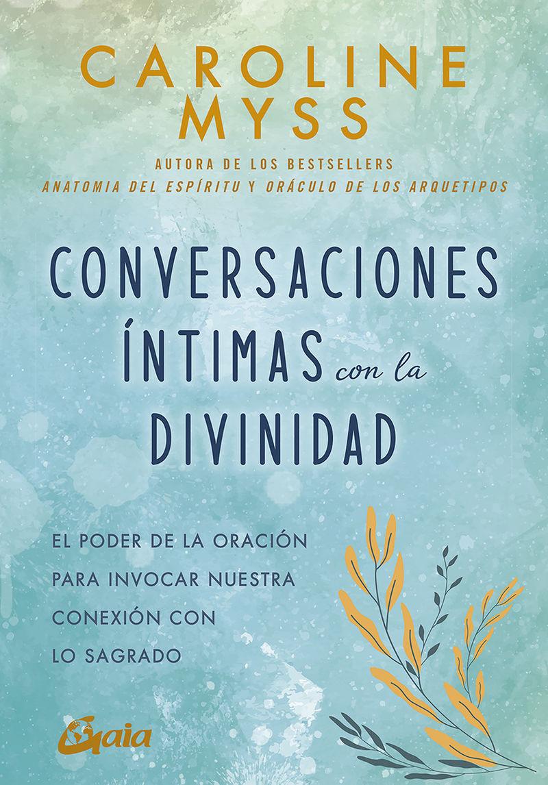 CONVERSACIONES INTIMAS CON LA DIVINIDAD - EL PODER DE LA ORACION PARA INVOCAR NUESTRA CONEXION CON LO SAGRADO