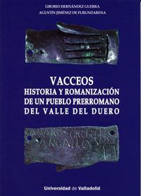 VACCEOS - HISTORIA Y ROMANIZACION DE UN PUEBLO PRERROMANO DEL VALLE DEL DUERO.