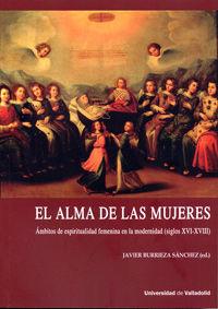 Alma De Las Mujeres, El - Ambitos De Espiritualidad Femenina En La Modernidad (siglos Xvi-Xviii) - Javier Burrieza Sanchez