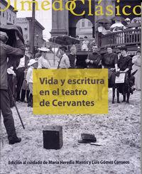 Vida Y Escritura En El Teatro De Cervantes - Luis Gomez Canseco / Maria Heredia Mantis