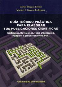 GUIA TEORICO-PRACTICA PARA ELABORAR TUS PUBLICACIONES CIENTIFICAS - (ARTICULOS, REVISIONES, TESIS DOCTORALES, PANELES, COMUNICACIONES, ETC. )