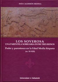 SOVEROSA, LOS - UNA PARENTELA NOBILIARIA ENTRE TRES REINOS - PODER Y PARENTESCO EN LA EDAD MEDIA HISPANA (SS. XI-XIII)